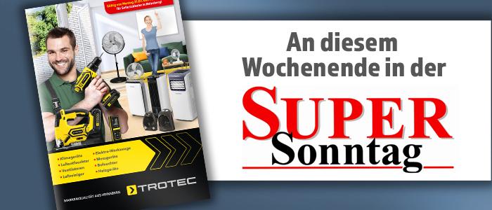Achtet dieses Wochenende auf die Beilage von Trotec in der SuperSonntag!